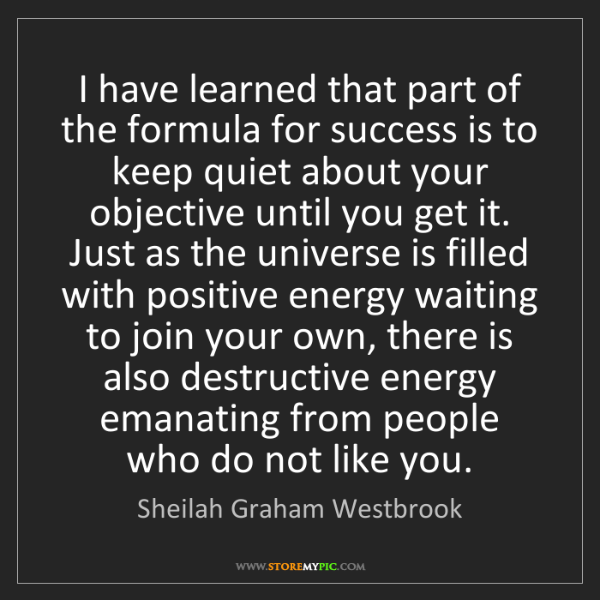 Sheilah Graham Westbrook: I have learned that part of the formula for success is...