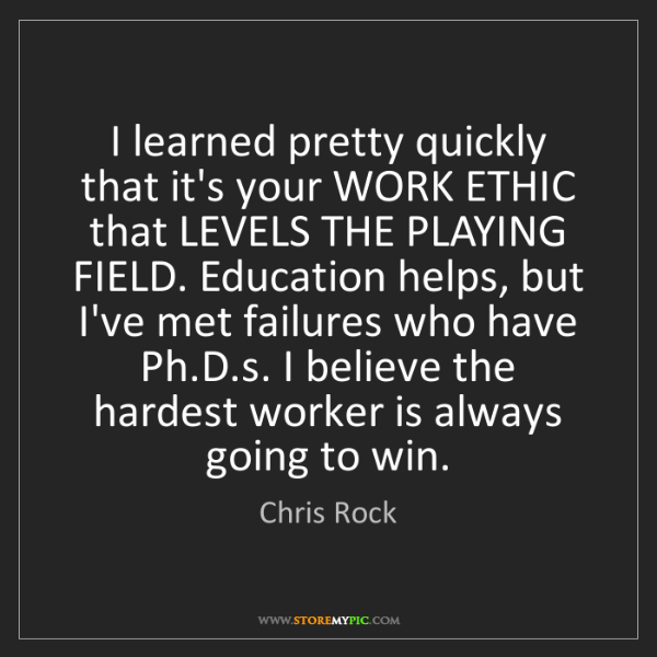 Chris Rock: I learned pretty quickly that it's your WORK ETHIC that...
