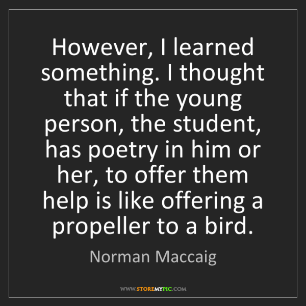 Norman Maccaig: However, I learned something. I thought that if the young...