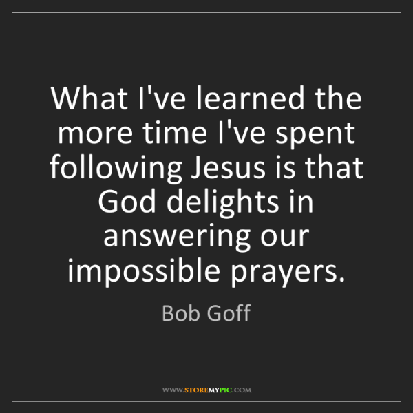 Bob Goff: What I've learned the more time I've spent following...