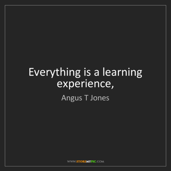 Angus T Jones: Everything is a learning experience,