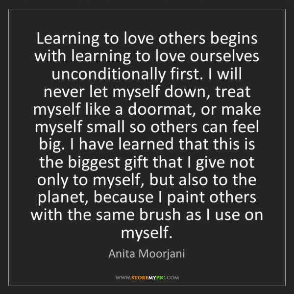 Anita Moorjani: Learning to love others begins with learning to love...