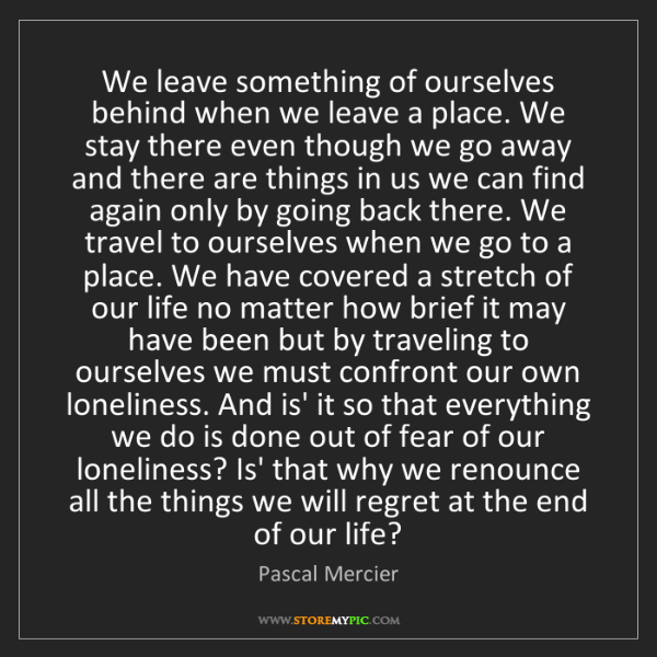 Pascal Mercier: We leave something of ourselves behind when we leave...