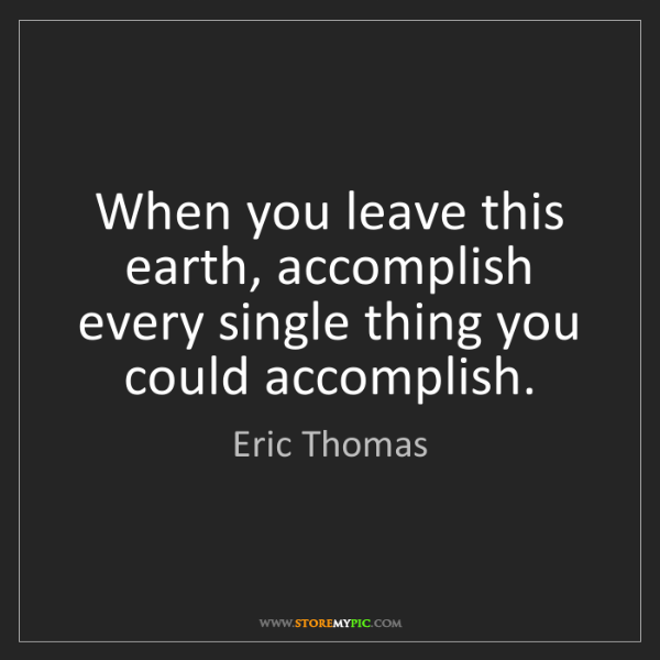Eric Thomas: When you leave this earth, accomplish every single thing...