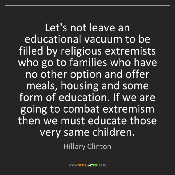 Hillary Clinton: Let's not leave an educational vacuum to be filled by...