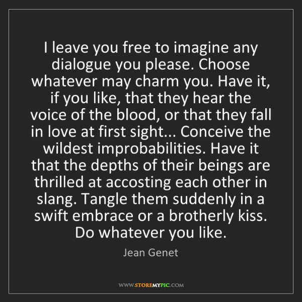 Jean Genet: I leave you free to imagine any dialogue you please....