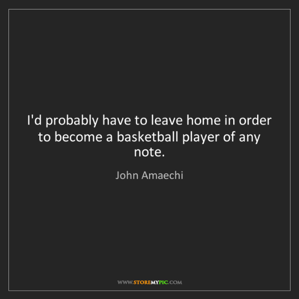 John Amaechi: I'd probably have to leave home in order to become a...