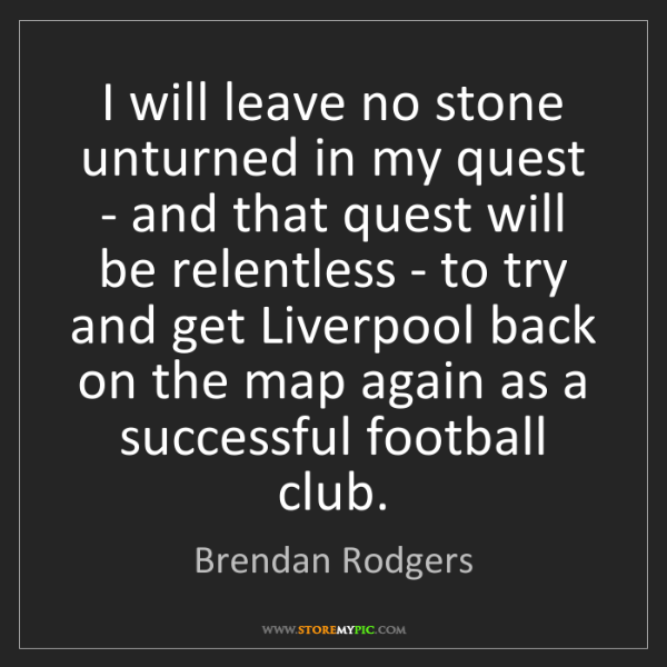 Brendan Rodgers: I will leave no stone unturned in my quest - and that...