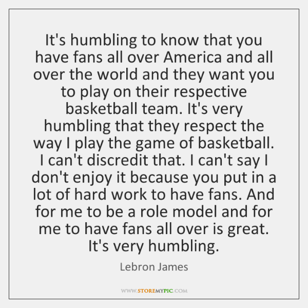 It's humbling to know that you have fans all over America and ...