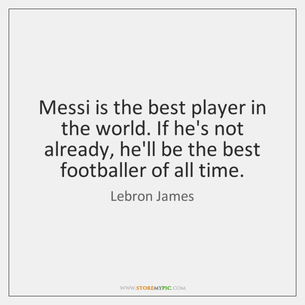 Messi is the best player in the world. If he's not already, ...