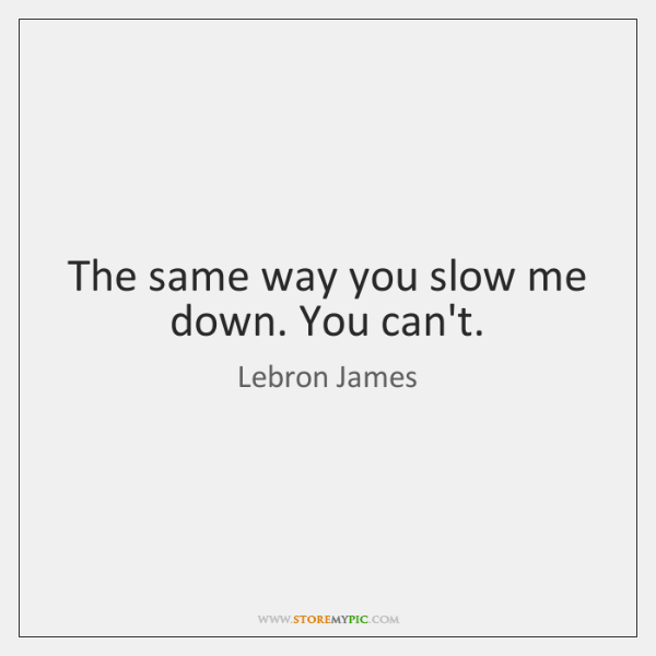 The same way you slow me down. You can't.