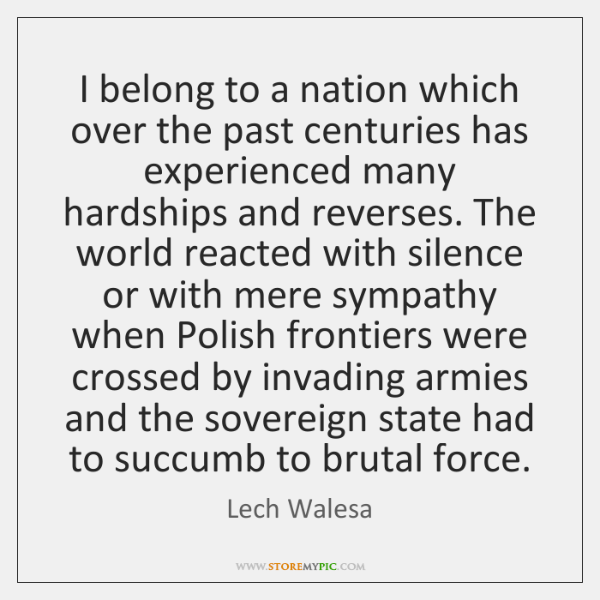I belong to a nation which over the past centuries has experienced ...
