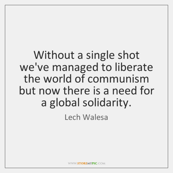 Without a single shot we've managed to liberate the world of communism ...