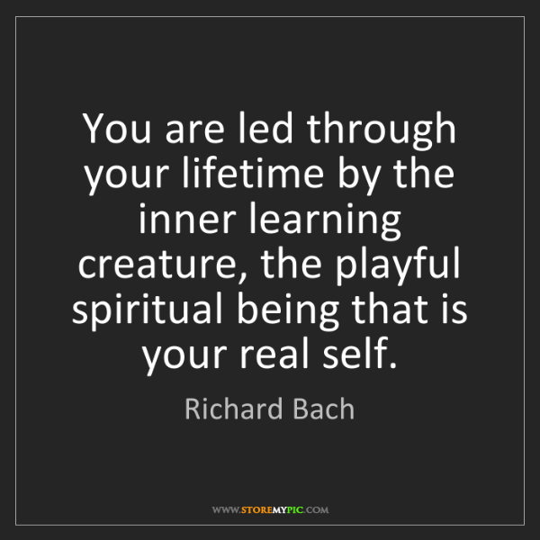 Richard Bach: You are led through your lifetime by the inner learning...