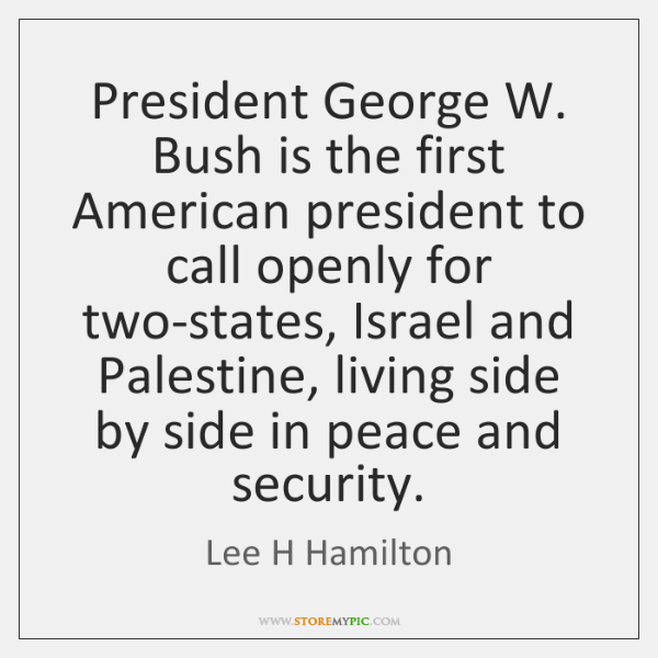 President George W. Bush is the first American president to call openly ...