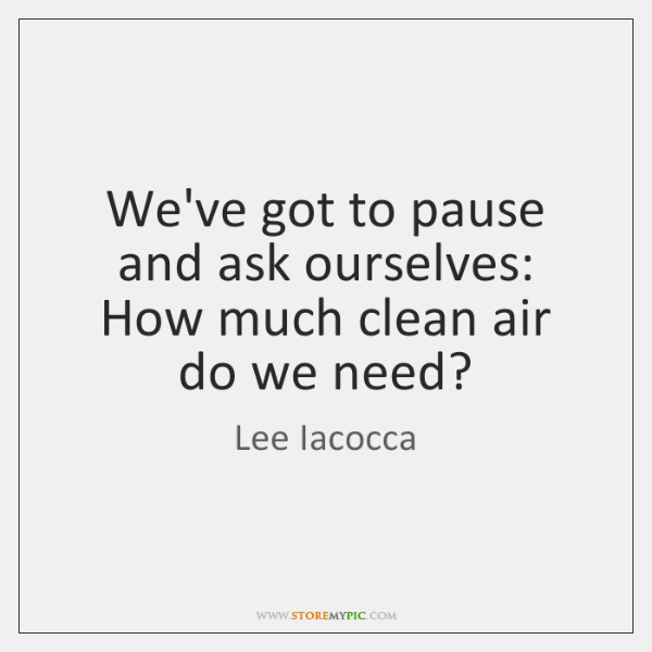 We've got to pause and ask ourselves: How much clean air do ...