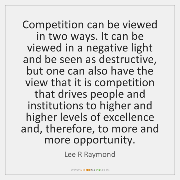 Competition can be viewed in two ways. It can be viewed in ...