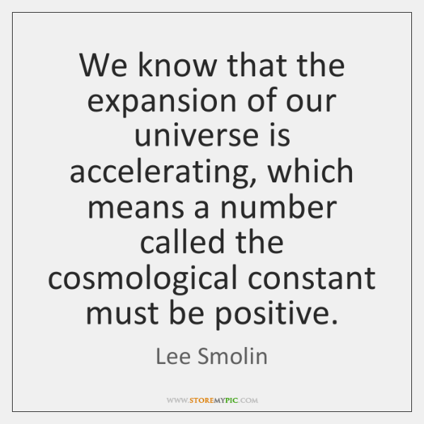 We know that the expansion of our universe is accelerating, which means ...