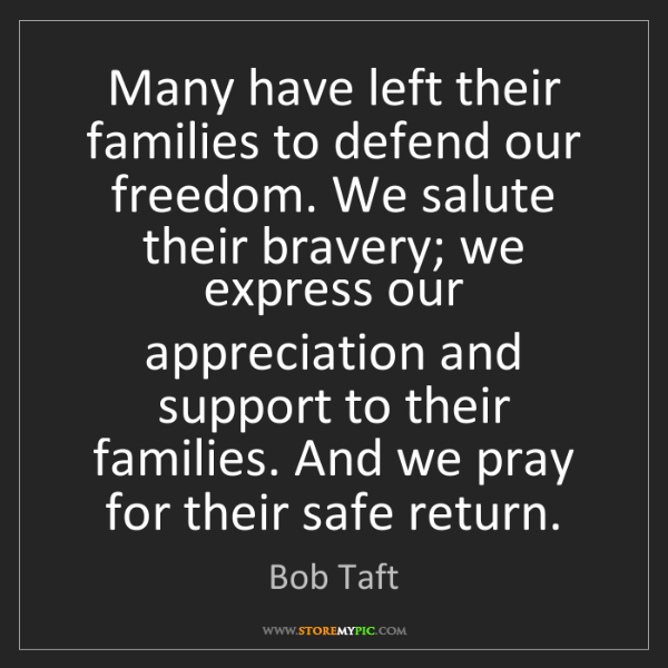 Bob Taft: Many have left their families to defend our freedom....