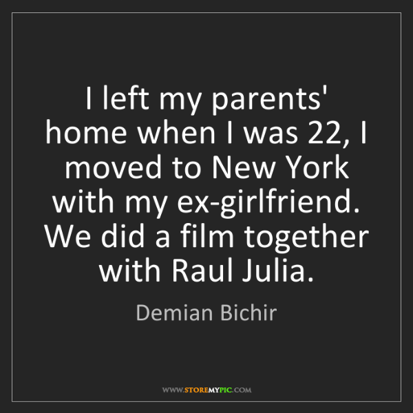 Demian Bichir: I left my parents' home when I was 22, I moved to New...
