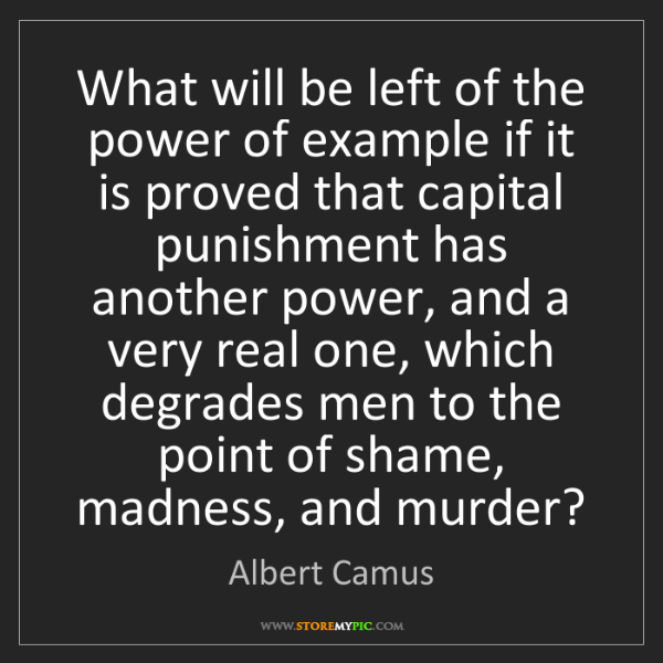 Albert Camus: What will be left of the power of example if it is proved...