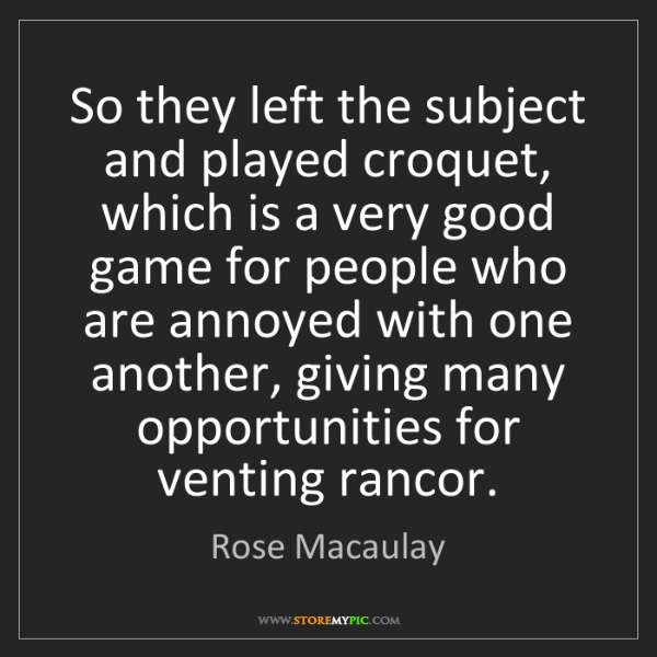 Rose Macaulay: So they left the subject and played croquet, which is...