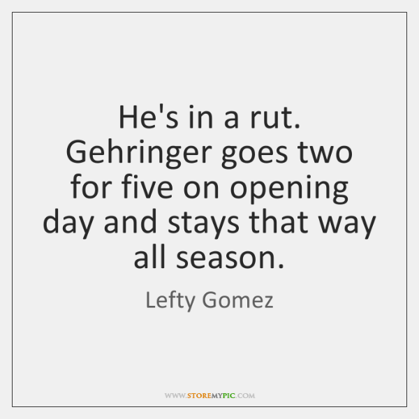 He's in a rut. Gehringer goes two for five on opening day ...