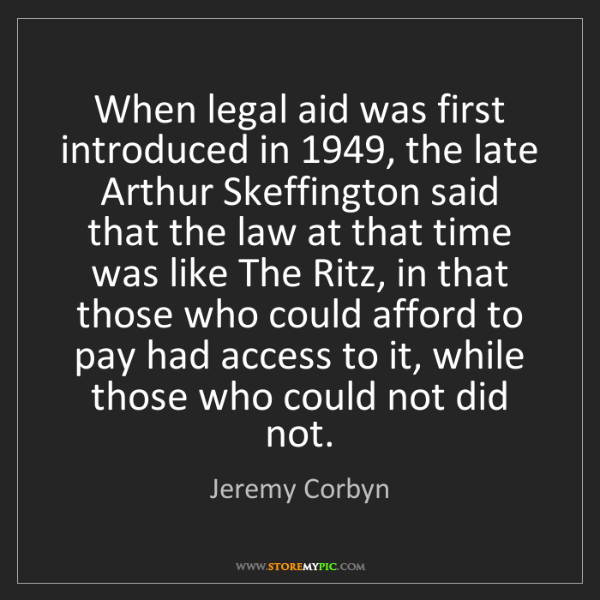 Jeremy Corbyn: When legal aid was first introduced in 1949, the late...