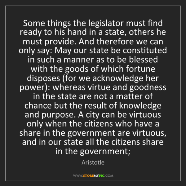 Aristotle: Some things the legislator must find ready to his hand...