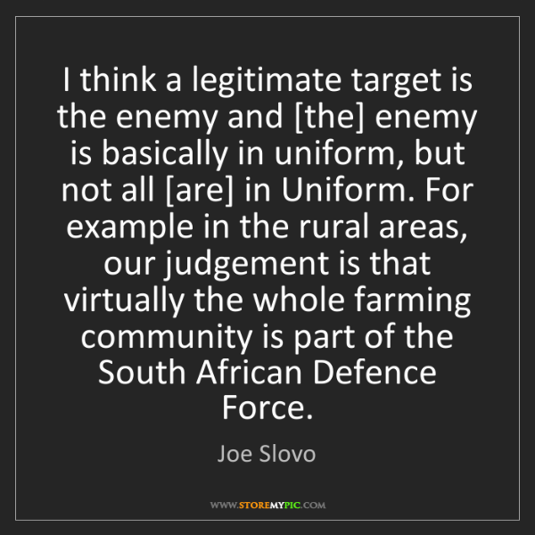 Joe Slovo: I think a legitimate target is the enemy and [the] enemy...