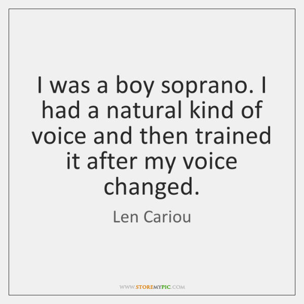 I was a boy soprano. I had a natural kind of voice ...