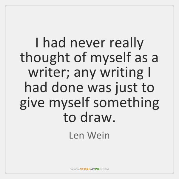 I had never really thought of myself as a writer; any writing ...