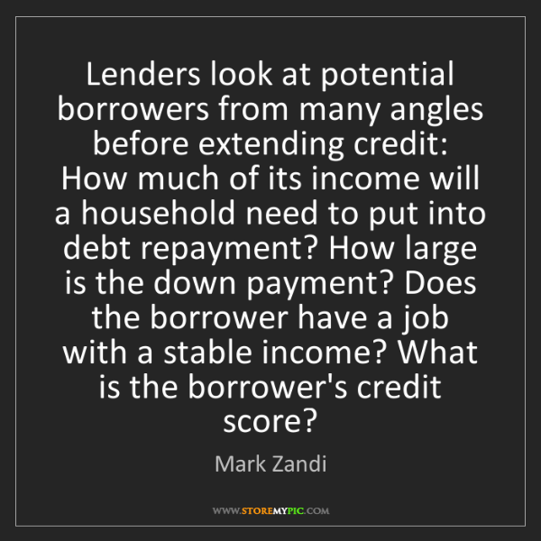 Mark Zandi: Lenders look at potential borrowers from many angles...