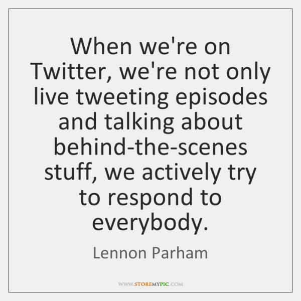 When we're on Twitter, we're not only live tweeting episodes and talking ...