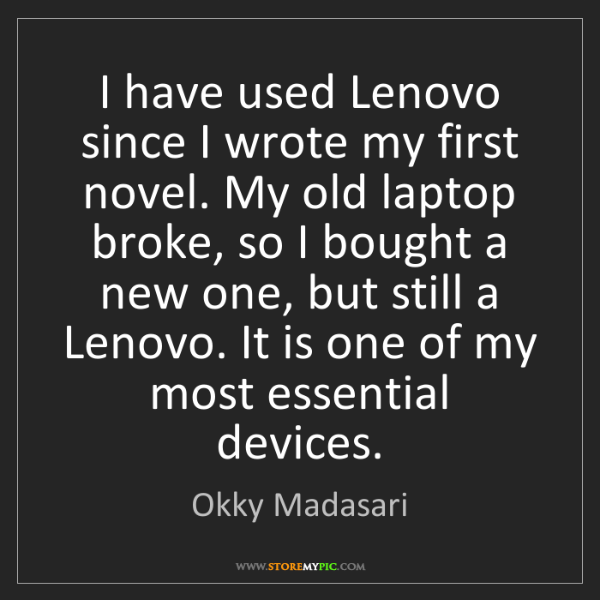 Okky Madasari: I have used Lenovo since I wrote my first novel. My old...