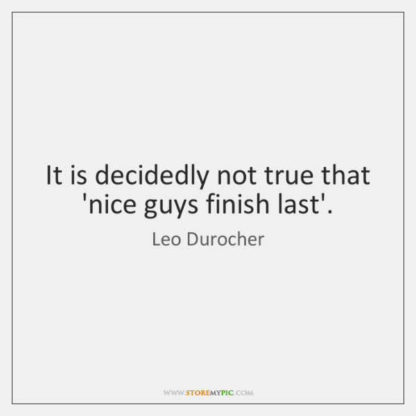 It is decidedly not true that 'nice guys finish last'.
