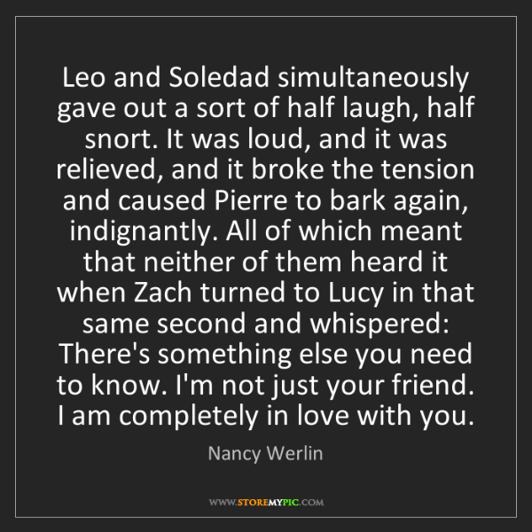 Nancy Werlin: Leo and Soledad simultaneously gave out a sort of half...