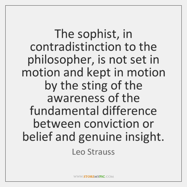 The sophist, in contradistinction to the philosopher, is not set in motion ...