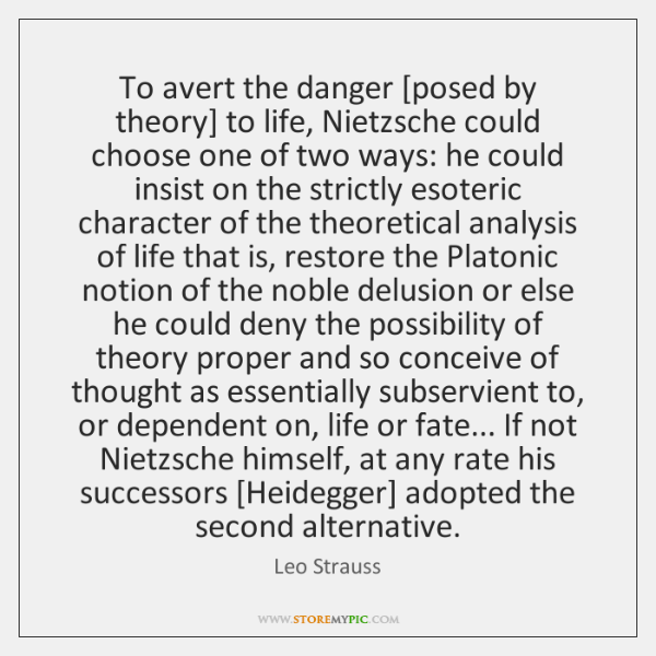 To avert the danger [posed by theory] to life, Nietzsche could choose ...