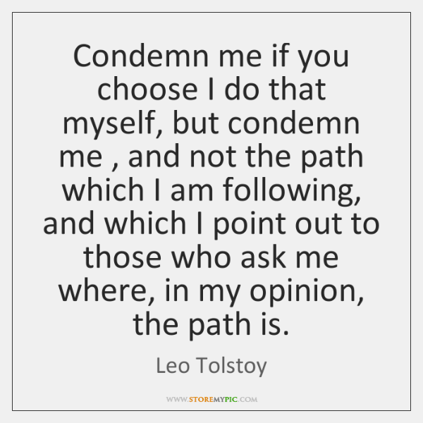 Condemn me if you choose I do that myself, but condemn me , ...