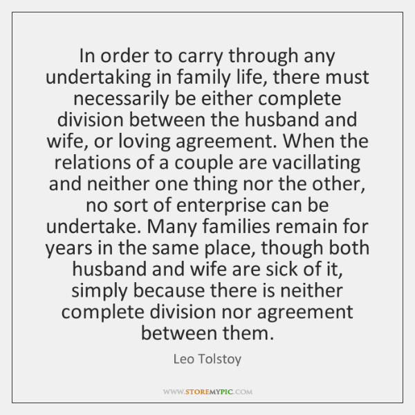 In order to carry through any undertaking in family life, there must ...
