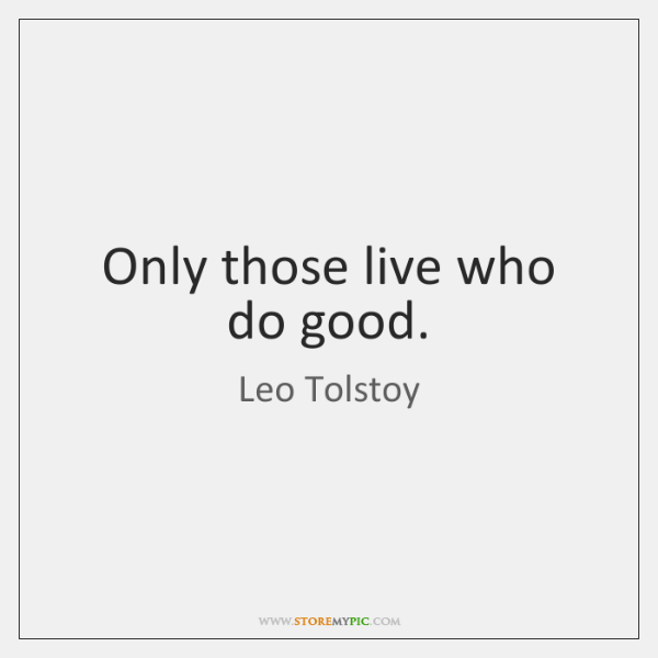 Only those live who do good.