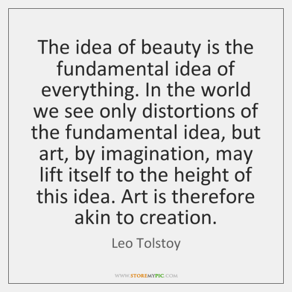 The idea of beauty is the fundamental idea of everything. In the ...