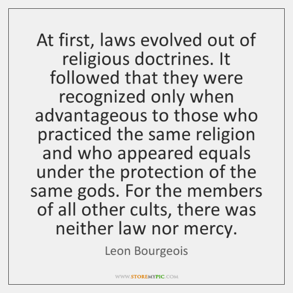 At first, laws evolved out of religious doctrines. It followed that they ...
