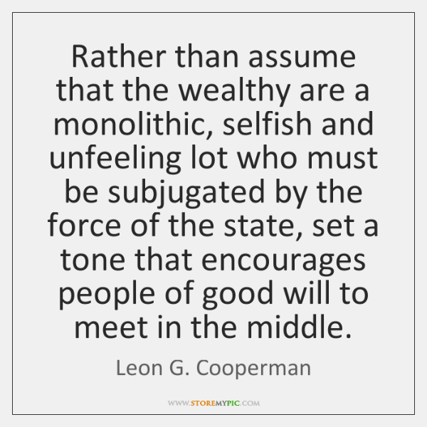 Rather than assume that the wealthy are a monolithic, selfish and unfeeling ...