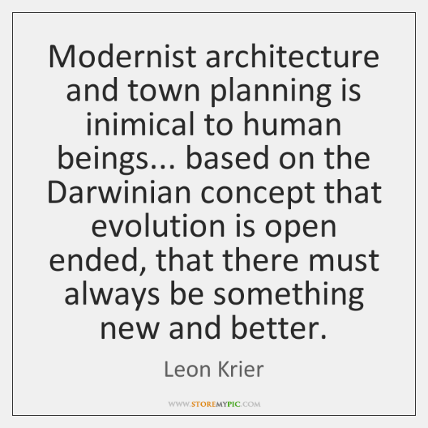 Modernist architecture and town planning is inimical to human beings... based on ...