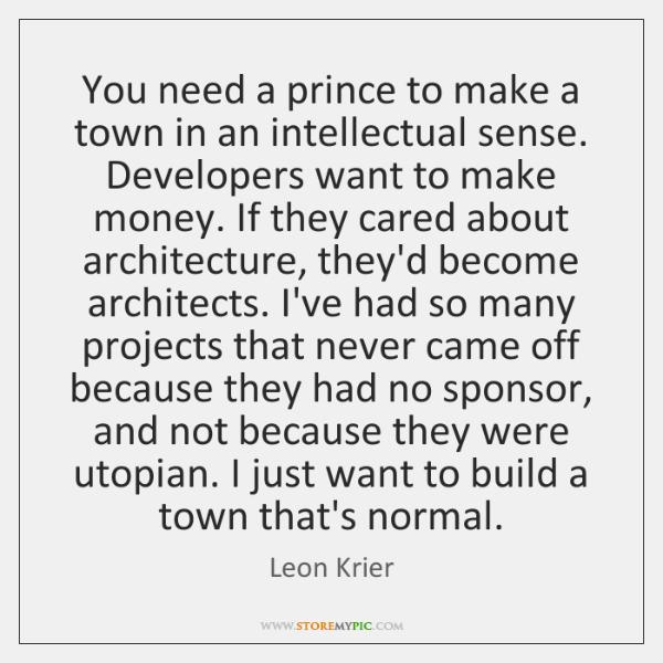 You need a prince to make a town in an intellectual sense. ...