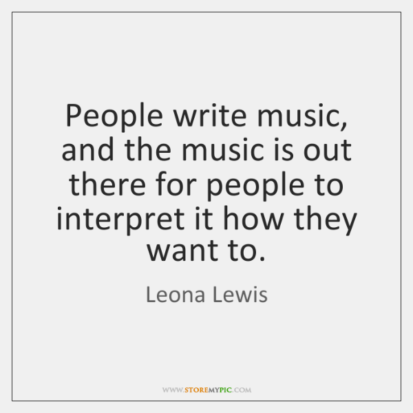 People write music, and the music is out there for people to ...
