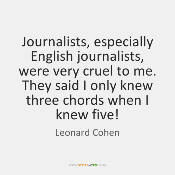 Journalists, especially English journalists, were very cruel to me. They said I ...