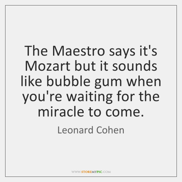 The Maestro says it's Mozart but it sounds like bubble gum when ...